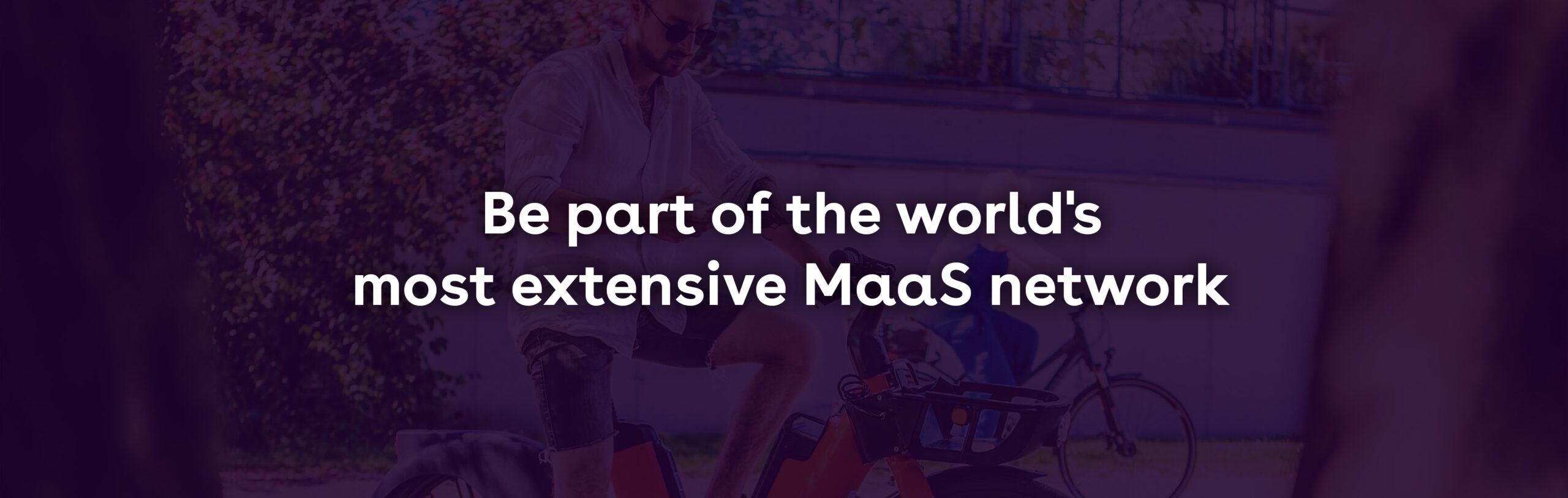 Be part of the world's most extensive MaaS network